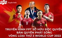 Xem tuyển Việt Nam đá vòng loại thứ 3 World Cup 2022 trên FPT và FPT Play