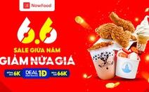 NowFood – '6.6 - Sale giữa năm, giảm nửa giá'