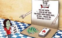 'Cháy túi', đứng coi đánh bài: có phạm tội?