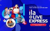 ILA@Live Express: Giải pháp học tiếng Anh trực tuyến tối ưu