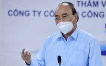 Chủ tịch nước Nguyễn Xuân Phúc: Để giãn cách nghiêm và lâu dài thì phải lo cho dân