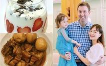Thịt kho trứng, sữa chua trộn trái cây của Lan Phương, cả nhà cùng mê
