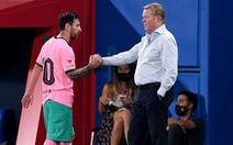 HLV Koeman: Hãy 'chốt sổ' kỷ nguyên Messi ở Barcelona