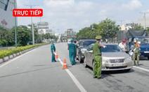 Trực tiếp: Hình ảnh đường phố và các chốt kiểm soát ở TP.HCM sáng 30-8