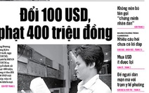 Tuổi Trẻ 20-6: Đổi 100 USD, bị phạt 400 triệu đồng