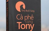 """Hiện tượng """"Cà phê cùng Tony"""":Tony cứ ẩn danh đi vậy"""