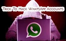 Cảnh báo: hack tài khoản WhatsApp trong vài giây