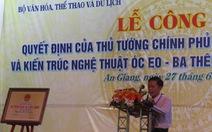 Óc Eo - Ba Thê trở thành di tích quốc gia đặc biệt