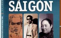 """Nhà báo Trần Nhật Vy ra sách """"Ba nhà báo Sài Gòn"""""""
