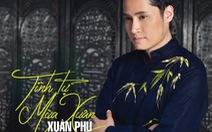Nghe Xuân Phú hát 8 ca khúc nhạc xuân