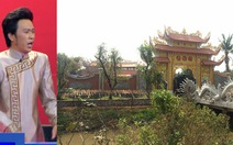 Điểm tin:Nhà thờ tổ của Hoài Linh được cấp giấy phép