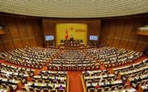 Quốc hội sẽ kiện toàn tổ chức bộ máy các cơ quan nhà nước
