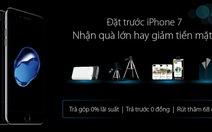 Đặt trước iPhone 7 tại Viễn Thông A - giảm tiền mặt đến 2,5 triệu