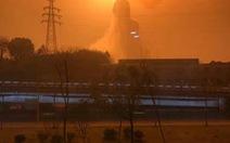 Nổ như bom ở nhà máy hóa chất tại Trung Quốc