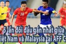 Năm lần đối đầu gần nhất giữa Việt Nam và Malaysia ở AFF Cup