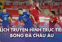Lịch trực tiếp bóng đá châu Âu 20-9: Đại chiến Chelsea - Liverpool