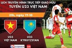 Lịch trực tiếp giao hữu U23 Việt Nam - U23 Kyrgyzstan