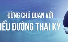 Thai nhi có thể chết lưu vì tiểu đường thai kỳ, mẹ đừng chủ quan