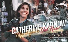 Catherine Karnow: 'Gặp duyên' ở Việt Nam