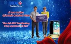 """BIDV Chợ Lớn trao thưởng chương trình  """"Giao dịch BIDV Smartbanking trúng ngay Iphone XS Max"""""""