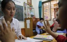 Giáo viên giáo dục đặc biệt: Sẽ quy định năng lực cần thiết