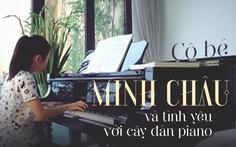 Minh Châu - cô gái nhỏ và tình yêu với cây đàn piano