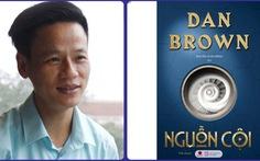 Nguyễn Xuân Hồng chỉ dịch Nguồn cội của Dan Brown trong 3 tháng