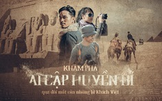 Khám phá Ai Cập huyền bí qua đôi mắt của những lữ khách Việt
