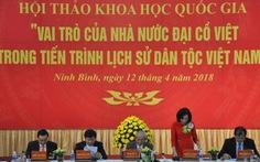 Sau giỗ tổ Hùng Vương nên có ngày quốc lễ tôn vinh Đại Cồ Việt