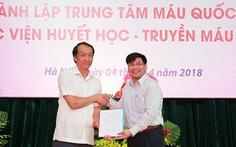 Lần đầu tiên, Việt Nam có Trung tâm Máu quốc gia