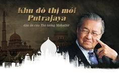 Khu đô thị mới Putrajaya - dấu ấn của Thủ tướng Mahathir