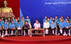 Thủ tướng Nguyễn Xuân Phúc: Công nhân phải có khát vọng vươn lên