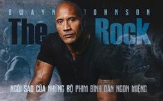 Dwayne Johnson - ngôi sao của những bộ phim bình dân ngon miệng