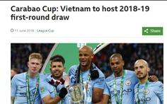 Việt Nam tổ chức bốc thăm vòng 1 Cúp Liên đoàn Anh 2018-2019