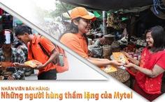 Nhân viên bán hàng: những người hùng thầm lặng của Mytel