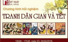 """Triển lãm """"Tranh dân gian truyền thống Việt Nam"""" tại Bảo tàng Mỹ thuật Đà Nẵng"""