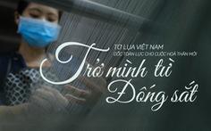 Tơ lụa Việt Nam: Kỳ 2: Trở mình từ đống sắt