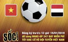 247 suất vé miễn phí tới UAE cổ vũ đội Việt Nam trận gặp Yemen