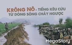 Krông Nô - tiếng kêu cứu từ dòng sông chảy ngược
