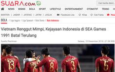 Báo Indonesia: 'Việt Nam làm tiêu tan giấc mơ vàng của chúng ta'