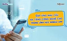Đáp ứng nhu cầu hạ tầng công nghệ cao trong lĩnh vực mobile app
