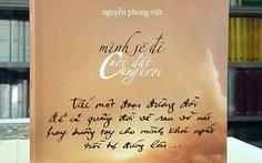 Phong Việt ra tập thơ mới 'Mình sẽ đi cuối đất cùng trời'
