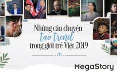 Những câu chuyện 'nóng hổi' tạo trend trong giới trẻ Việt 2019