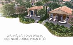 Giải mã bài toán đầu tư BĐS nghỉ dưỡng Phan Thiết