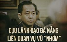 14 cựu lãnh đạo Đà Nẵng liên quan vụ Vũ 'nhôm'