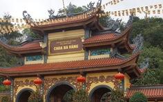 Công an đang điều tra dấu hiệu vi phạm hình sự ở chùa Ba Vàng