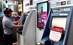 ATM nơi 'nghỉ lễ' sớm, nơi giao dịch bất thành vẫn bị trừ tiền