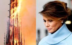 Bà Melania Trump 'trái tim tan vỡ' khi Nhà thờ Đức Bà Paris cháy