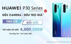 Trợ giá lên đến 4 triệu cho khách hàng lên đời Huawei P30 Series