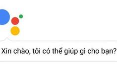 Trợ lý ảo Google Assistant tiếng Việt cần được 'dạy dỗ' thêm